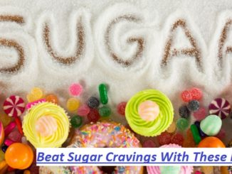 Beat Sugar Cravings With These Foods